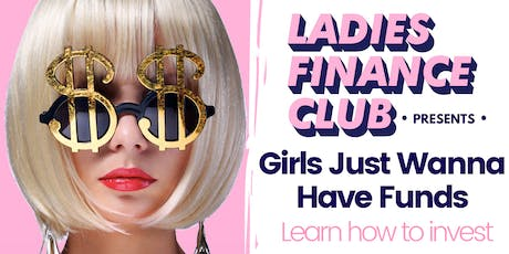 Ladies Finance Club -  Girls Just Wanna Have Funds tickets