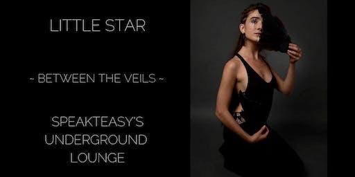 Between The Veils: SpeakTeasy Underground Concert with Little Star