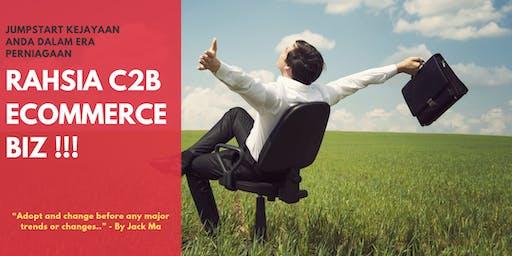 RAHSIA C2B - Jumpstart Kejayaan Anda Dalam Era Perniagaan eCommerce Biz !!!