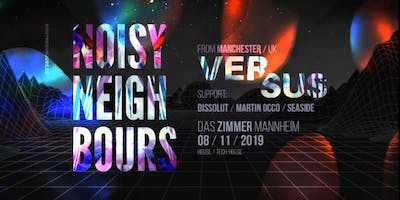 Noisy Neighbours w/ Versus (UK) im Zimmer