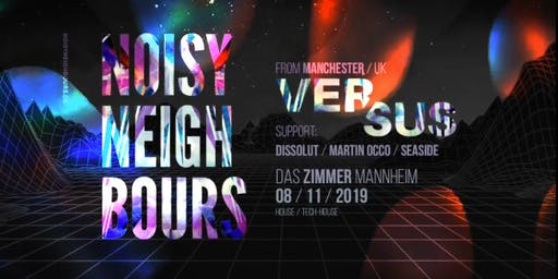 Noisy Neighbours w/ Versus (UK) im Zimmer