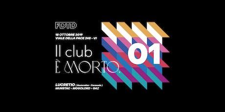 """FDTD Pres. """"Il Club è Morto"""" w/ Lucretio_Evento 01 biglietti"""