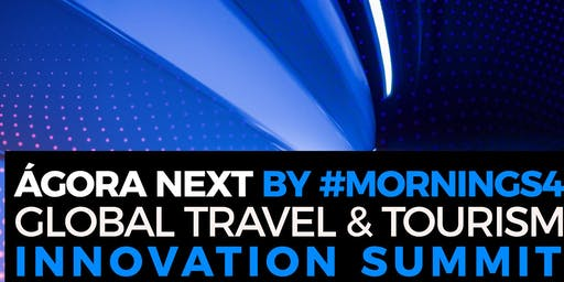 New Date!! 27 Nov|Madrid AGORA NEXT (5th GLOBAL TRAVEL & TOURISM INNOVATION SUMMIT) Sep 27