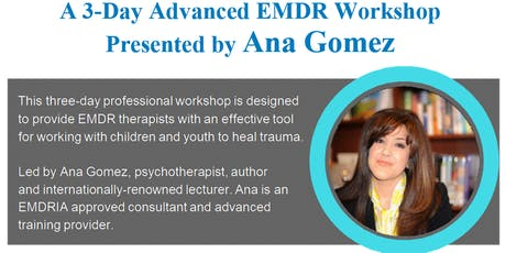 EMDR for Children & Youth A 3-Day Advanced EMDR Workshop Presented by Ana Gomez tickets