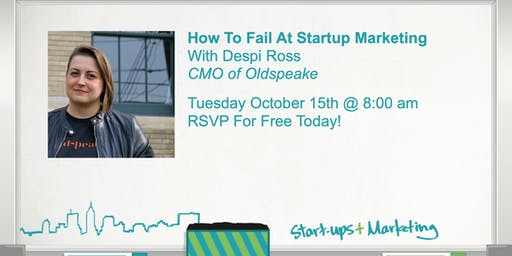 Smartups: How To Fail At Startup Marketing With Despi Ross