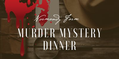 Murder Mystery Dinner at Normandy Farm