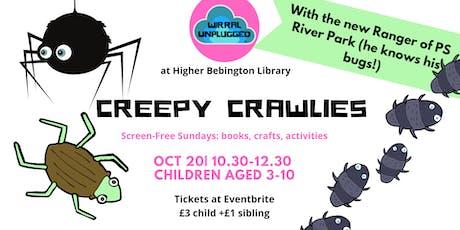 Creepy Crawlies Wirral Unplugged wk8 tickets