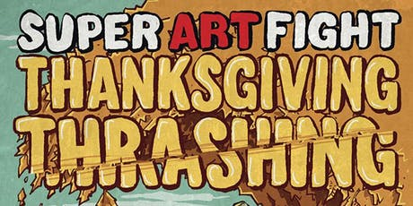 Super Art Fight- THANKSGIVING THRASHING! tickets