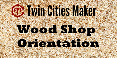 (In-Person) Wood Shop Orientation - Twin Cities Maker tickets