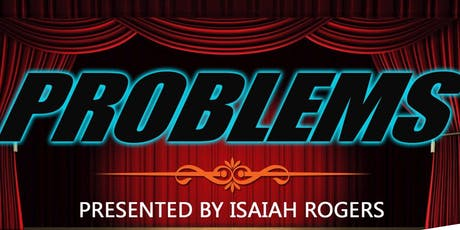 """""""Problems"""" The Stage Play by Isaiah Rogers tickets"""