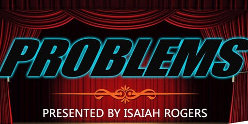 """Problems"" The Stage Play by Isaiah Rogers"