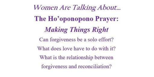 Women Are Talking About... The Ho'oponopono Prayer:  Making Things Right
