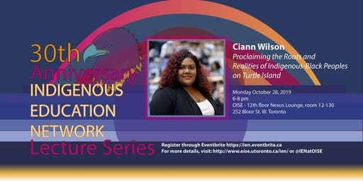 IEN's 30th Anniversary Lecture Series: Proclaiming the Roots and Realities of Indigenous-Black Peoples on Turtle Island by Ciann Wilson