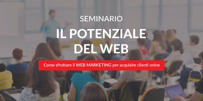 IL POTENZIALE DEL WEB. Corso Web Marketing per acquisire Clienti Online