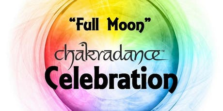 "Chakradance - ""Full Moon"" Celebration tickets"
