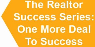 The Realtor Success Series: One More Deal To Success