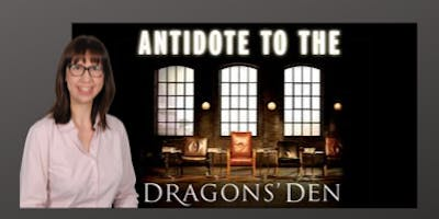 Antidote to the Dragons Den