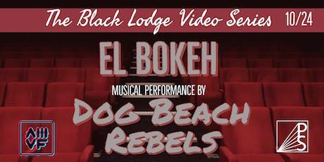 The Black Lodge Video Series Featuring El Bokeh & Dog Beach Rebels tickets