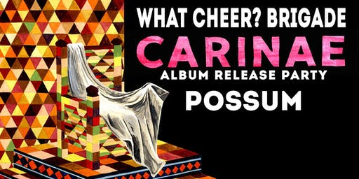 Carinae Album Release Party with What Cheer? Brigade and Possum