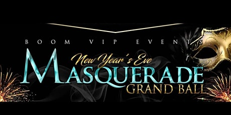 BOOM VIP EVENTS PRESENTS NEW YEARS EVE MASQUERADE BALL tickets