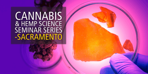 Cannabis and Hemp Science Seminar Series- Sacramento