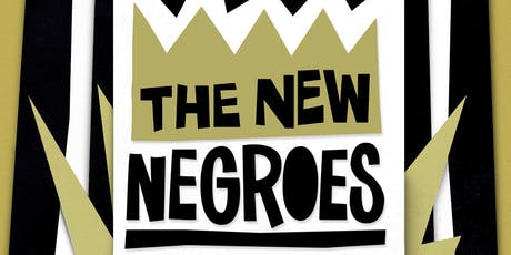 Early Show: The New Negroes Live tickets