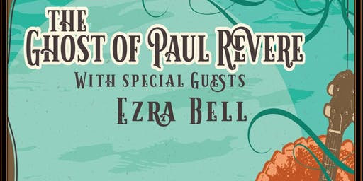 The Ghost of Paul Revere w/ Ezra Bell