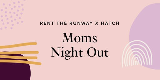Rent the Runway x HATCH: Mama's Night Out