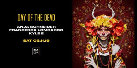 EGG LDN Pres: Day of the Dead W/ Anja Schneider, Francesca Lombardo tickets