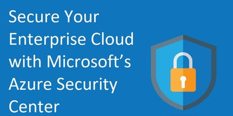 """User Group Meeting - """"Secure Your Enterprise Cloud with Microsoft's Azure Security Center"""" tickets"""