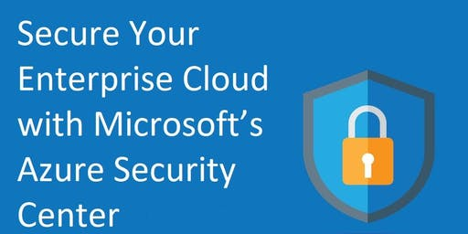 "User Group Meeting - ""Secure Your Enterprise Cloud with Microsoft's Azure Security Center"""