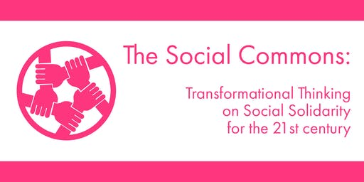 The Social Commons: Transformational Thinking on Social Solidarity for the 21st Century — Public Lecture & Panel Discussion