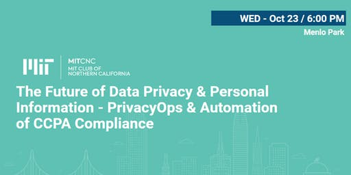 The Future of Data Privacy & Right to Personal Information - PrivacyOps & Automation of CCPA Compliance