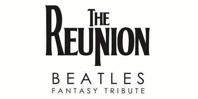 The Reunion - Fantasy Tribute to The Beatles