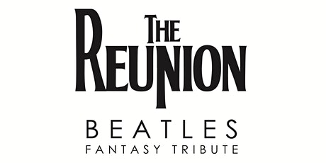 The Reunion - Fantasy Tribute to The Beatles tickets