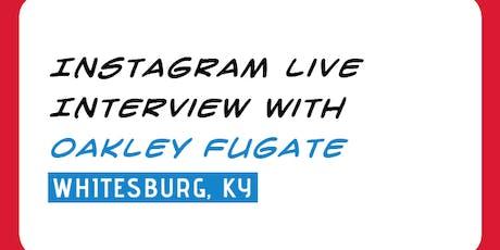 INTERVIEW: Instagram Live w/ Oakley Fugate tickets