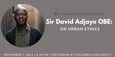 Sir David Adjaye OBE: On Urban Ethics