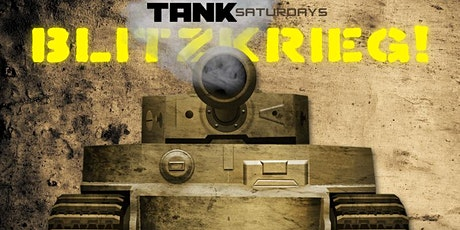 TANK SATURDAY: Blitzkrieg! tickets