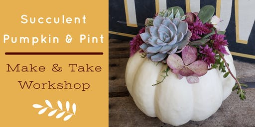 Succulent Pumpkin & Pint Make & Take Workshop