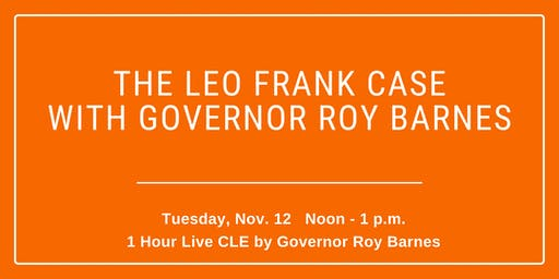 CLE: Leo Frank Case with Former Governor Roy Barnes