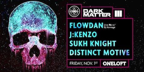 Dark Matter III with Flowdan, J:Kenzo, Sukh Knight, and Distinct Motive tickets