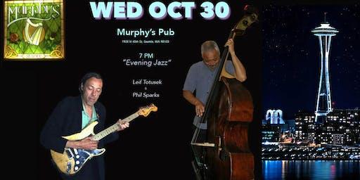 "OCT 30 ""Evening Jazz"" ~ Leif Totusek & Phil Sparks Murphy's Pub"