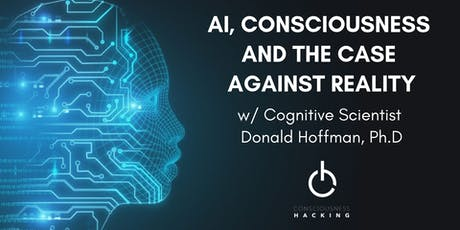 AI, Consciousness and the Case Against Reality w/ Donald Hoffman, Ph.D  tickets