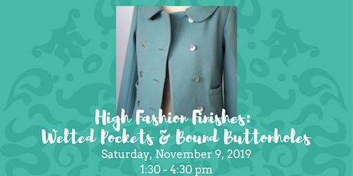 High Fashion Finishes - Welt Pockets & Bound Buttonholes • November 9, 2019