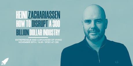 Heini Zachariassen: How to Disrupt a 300 Billion Dollar Industry tickets