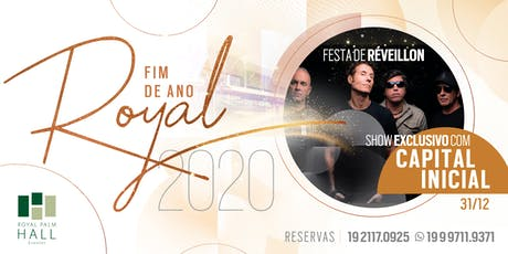 Festa de Réveillon - Fim de Ano Royal 2020 - Capital Inicial ingressos