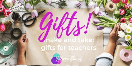 Gifts: a Make and Take for Teachers tickets