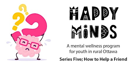Happy Minds Series Five; How to Help a Friend tickets