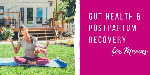 Gut Health & Postpartum Recovery for Mamas