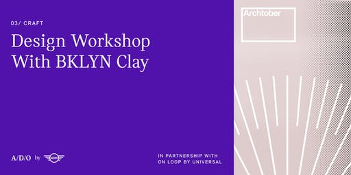 A/D/O DESIGN WORKSHOP WITH BKLYN CLAY